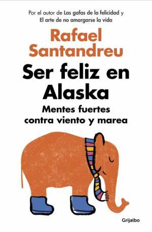 Ser feliz en Alaska (PDF) -Rafael Santandreu