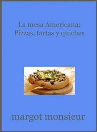 La mesa americana: Pizzas, tartas y quiches (PDF) - Margot Monsieur