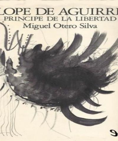 Lope de Aguirre, principe de la libertad (PDF) - Miguel Otero Silva