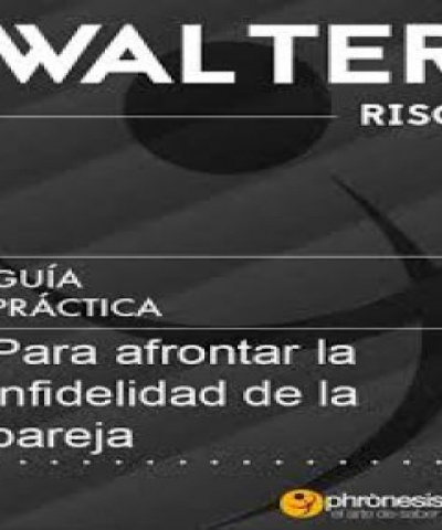 Guía práctica para afrontar la infidelidad de la pareja (PDF) - Walter Riso.