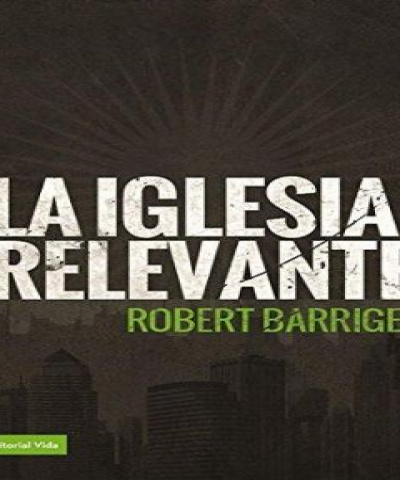 La iglesia relevante (PDF) - Robert Barriger