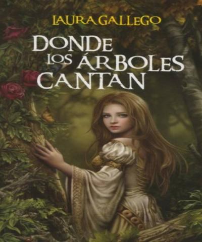 Donde los Arboles Cantan (PDF)  -Laura Gallego