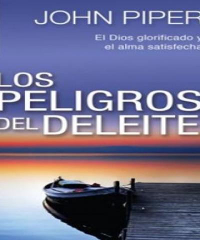 Los peligros del deleite (PDF) – John Piper