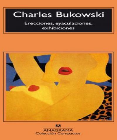 Erecciones, Eyaculaciones, Exhibiciones (PDF) - Charles Bukowski